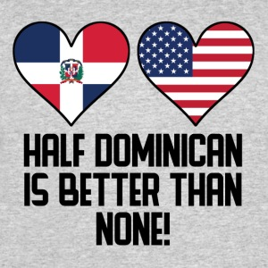 Half Dominican Is Better Than None - Men's 50/50 T-Shirt