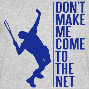 Don t make me come to the net - Men's 50/50 T-Shirt
