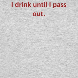 I drink until I pass out - Men's 50/50 T-Shirt
