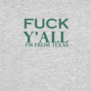 fuck you all i am from texas - Men's 50/50 T-Shirt