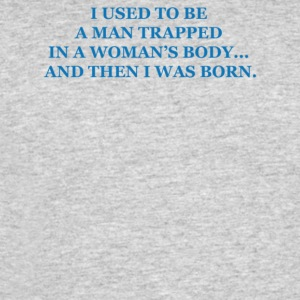 I used to be a man trapped in a womans body and t - Men's 50/50 T-Shirt