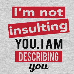 I'm not insulting you. I am describing you - Men's 50/50 T-Shirt