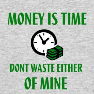 MONEY IS TIME SO DONT WASTE EITHER OF MINE GREEN A - Men's 50/50 T-Shirt