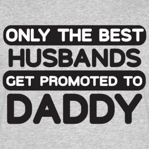 Only The Best Husbands Get Promoted To Daddy - Men's 50/50 T-Shirt
