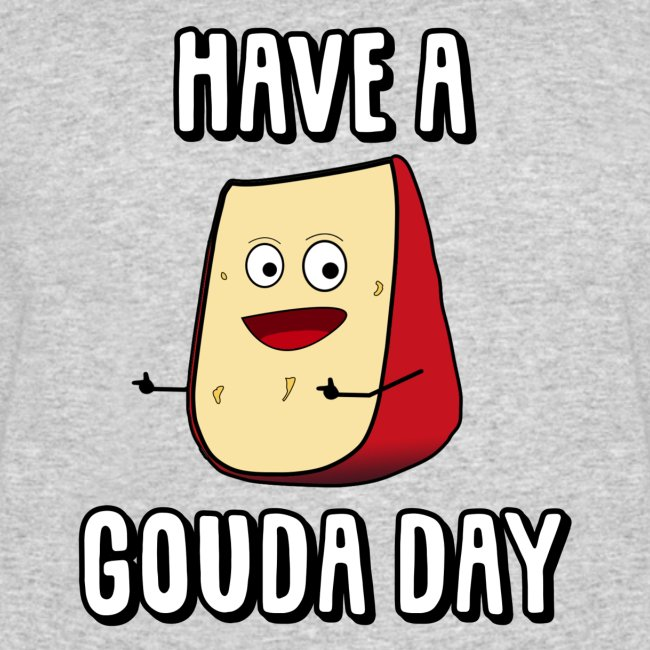 Have A Gouda Day