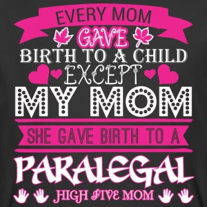 Every Mom Gave Birth To Child Paralegal - Men's 50/50 T-Shirt