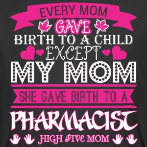 Every Mom Gave Birth To Child Pharmacist - Men's 50/50 T-Shirt