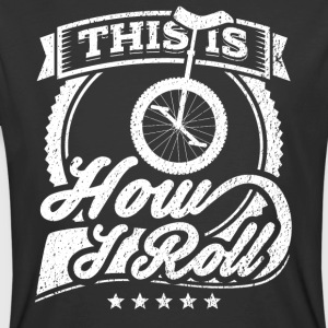 This Is How I Roll Funny Unicycle Shirt - Men's 50/50 T-Shirt