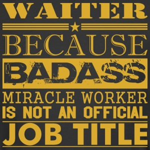 Waiter Because Miracle Worker Not Job Title - Men's 50/50 T-Shirt