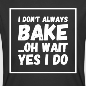 I don't always bake oh wait yes I do - Men's 50/50 T-Shirt