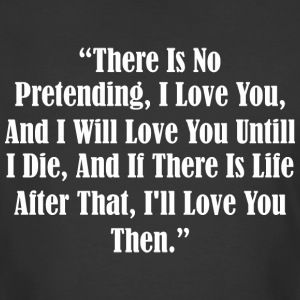 There Is No Pretending I Love You I Will Love You - Men's 50/50 T-Shirt