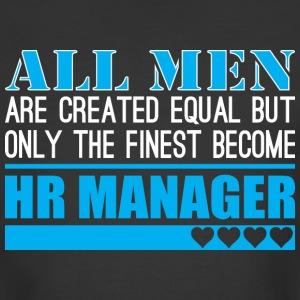 All Men Created Equal Finest Become Hr Manager - Men's 50/50 T-Shirt
