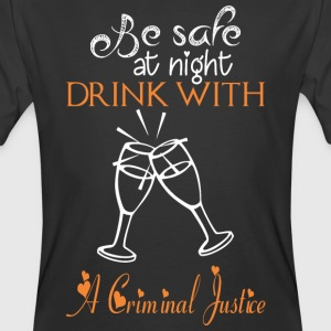 Be Safe At Night Drink With A Criminal Justice - Men's 50/50 T-Shirt