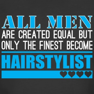 All Men Created Equal Finest Become Hairstylist - Men's 50/50 T-Shirt