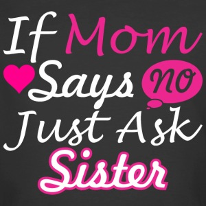 If Mom Says No Just Ask Sister - Men's 50/50 T-Shirt