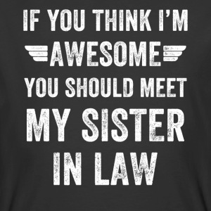 If you think i'm awesome you should meet my sister - Men's 50/50 T-Shirt