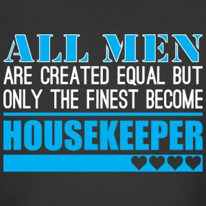 All Men Created Equal Finest Become Housekeeper - Men's 50/50 T-Shirt