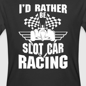 I d Rather Be Slot Car Racing - Men's 50/50 T-Shirt