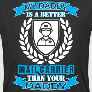 My Daddy Better Mail Carrier Than Your Daddy - Men's 50/50 T-Shirt