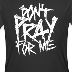 Dont Pray For Me - Men's 50/50 T-Shirt