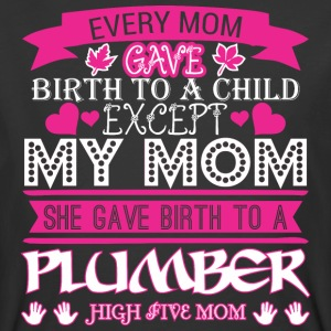 Every Mom Gave Birth To Child Plumber - Men's 50/50 T-Shirt