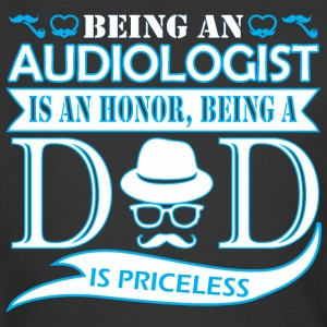 Being Audiologist Is Honor Being Dad Priceless - Men's 50/50 T-Shirt