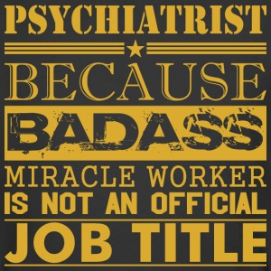Psychiatrist Because Miracle Worker Not Job Title - Men's 50/50 T-Shirt