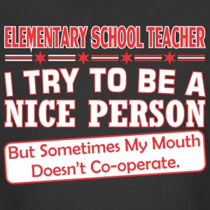 Elementry Teacher Nice Persn Mouth Doesnt Cooperte - Men's 50/50 T-Shirt