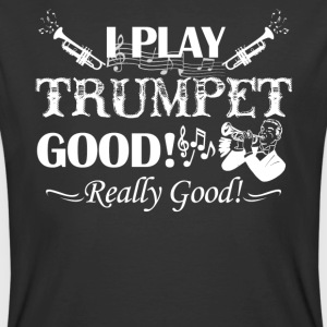 I Play Trumpet Good Shirt - Men's 50/50 T-Shirt