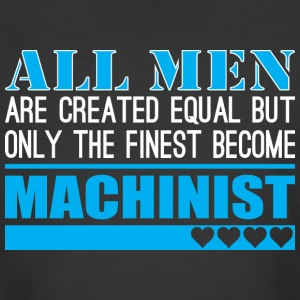 All Men Created Equal Finest Become Machinist - Men's 50/50 T-Shirt