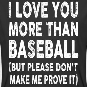 I love Baseball More Than You - Men's 50/50 T-Shirt