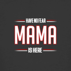 Have No Fear Mama is Here Funny Mama Shirt - Men's 50/50 T-Shirt