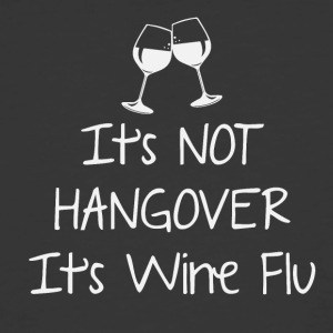 It's not hangover It's wine flu - Men's 50/50 T-Shirt