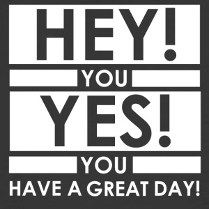hey you yes! you, have a great day! - Men's 50/50 T-Shirt