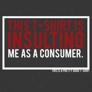THIS T-SHIRT IS INSULTING ME AS A CONSUMER. - Men's 50/50 T-Shirt