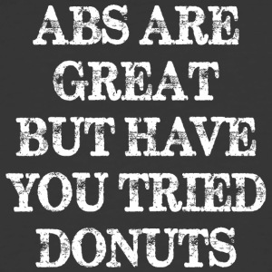 Abs Are Great But Have You Tried Donuts - Men's 50/50 T-Shirt