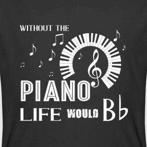 Without The Piano Life Would Bb T Shirt - Men's 50/50 T-Shirt