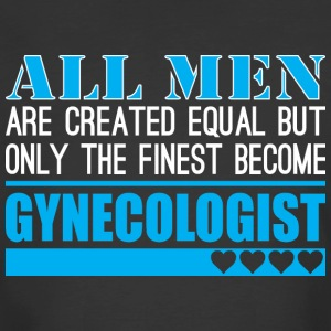 All Men Created Equal Finest Become Gynecologist - Men's 50/50 T-Shirt