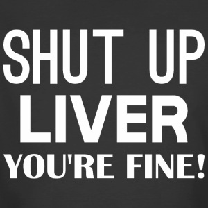 Shut Up Liver Youre Fine - Men's 50/50 T-Shirt
