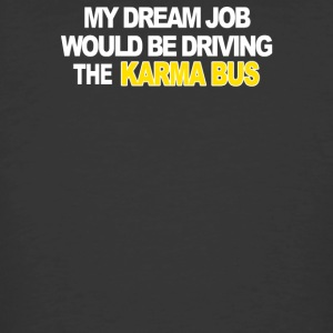My Dream Job Would Be Driving The Karma Bus - Men's 50/50 T-Shirt