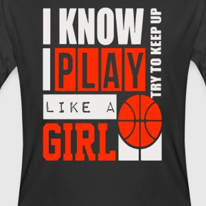 I Know I Play Like A Girl Basketball - Men's 50/50 T-Shirt