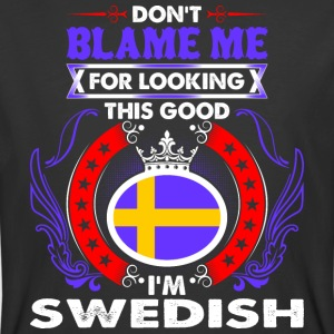 Dont Blame Me For Looking This Good Im Swedish - Men's 50/50 T-Shirt
