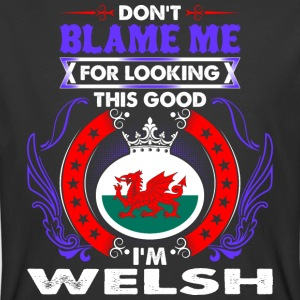 Dont Blame Me For Looking This Good Im Welsh - Men's 50/50 T-Shirt