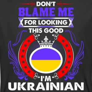 Dont Blame Me For Looking This Good Im Ukrainian - Men's 50/50 T-Shirt