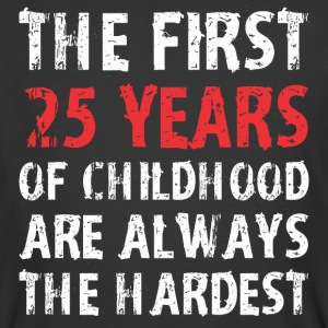 The First 25 Years Of Childhood Are Always Hardest - Men's 50/50 T-Shirt