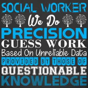 Social Worker Do Precision Work Unreliable Data - Men's 50/50 T-Shirt