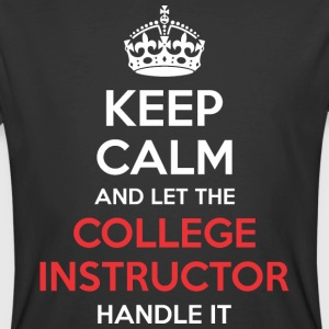 Keep Calm And Let College Instructor Handle It - Men's 50/50 T-Shirt