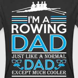 Im Rowing Dad Just Like Normal Dad Except Cooler - Men's 50/50 T-Shirt