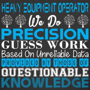 Heavy Equip Operator Precision Work Unreliabl Data - Men's 50/50 T-Shirt