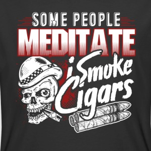 Some people Meditate I Smoke Cigars Shirt - Men's 50/50 T-Shirt